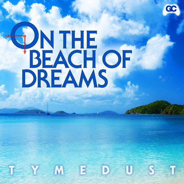On The Beach of Dreams – Tymedust