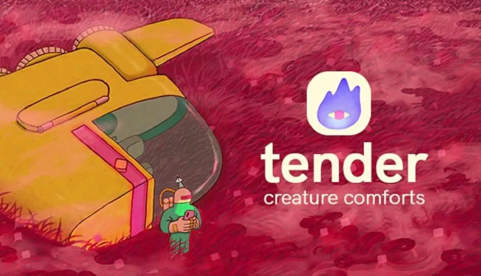 Tender: Creature Comforts