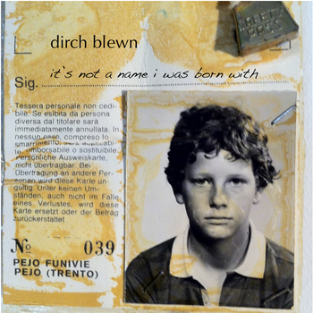 dirch blewn - it's not a name i was born with