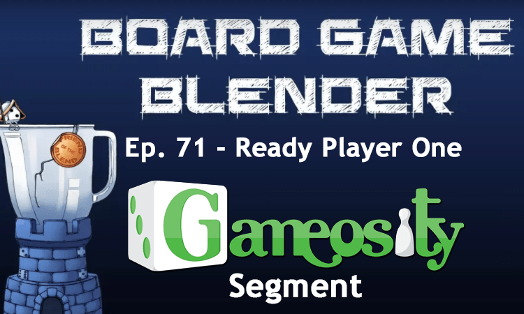 Gameosity on Board game Blender Ep 71- Ready Player One