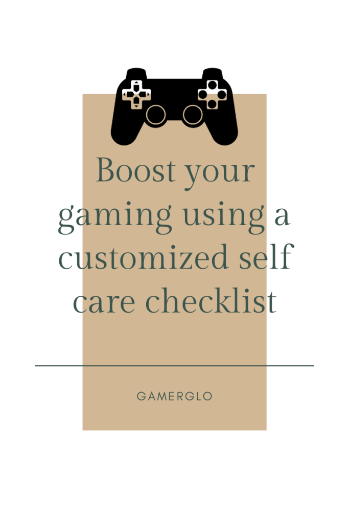 Boost your gaming using a customized self care checklist