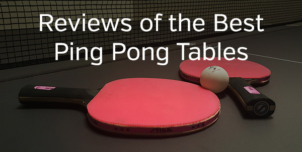 Reviews of the Best Ping Pong Tables