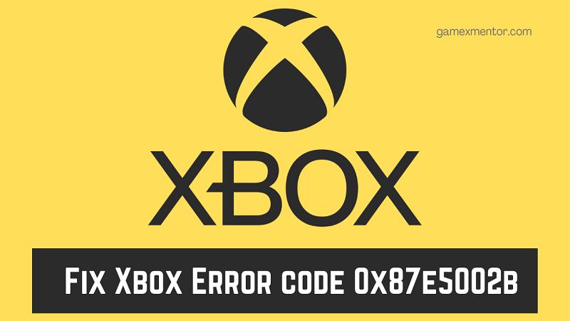 Fix Xbox Error code 0x87e5002b