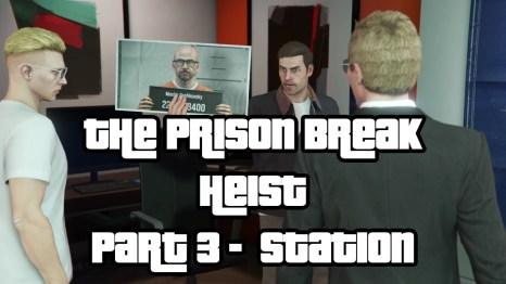The Prison Break Heist Part 3 Station