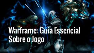 Warframe: Guia Essencial Sobre o Jogo