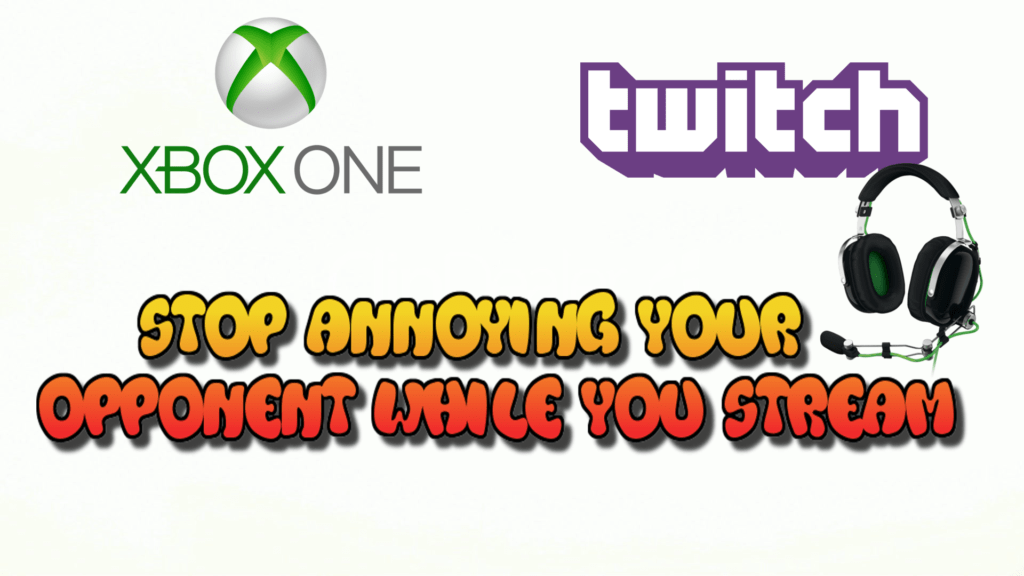 Stop Annoying People While Streaming On Xbox One Gaming