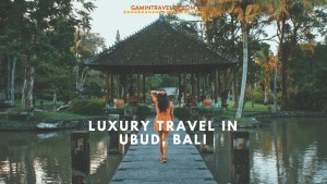 Luxury Stay in Ubud – Our experience in Chedi Ubud