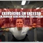Exercícios físicos em excesso podem reduzir seus níveis naturais de testosterona?