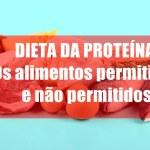 Dieta da proteína: Os alimentos permitidos e não permitidos