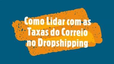 Como lidar com a Taxa dos Correios no Dropshipping