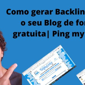 Como gerar Backlinks para o seu Blog de forma gratuita | Ping my Links | Que Incrível!