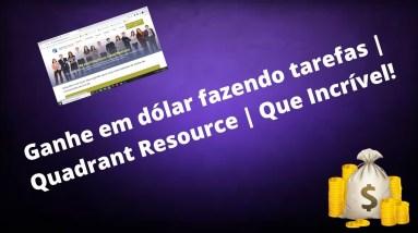 Ganhe em dólar fazendo tarefas |  Quadrant Resource | Que Incrível!