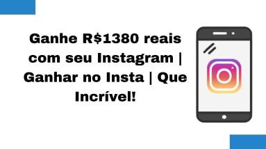 Ganhe R$1380 reais com seu Instagram | Ganhar no Insta | Que Incrível!
