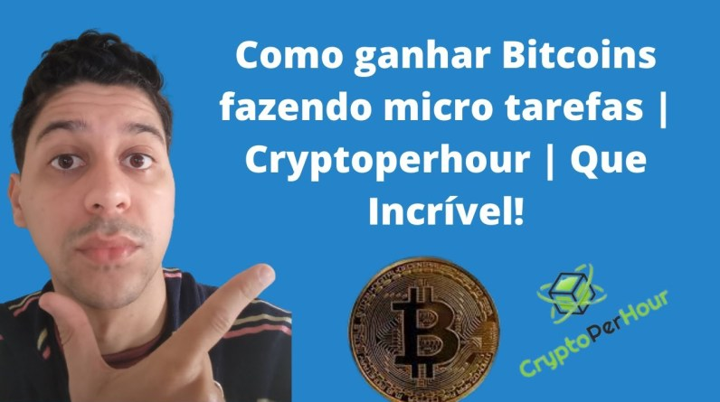 Como ganhar Bitcoins fazendo micro tarefas | Cryptoperhour | Que Incrível!