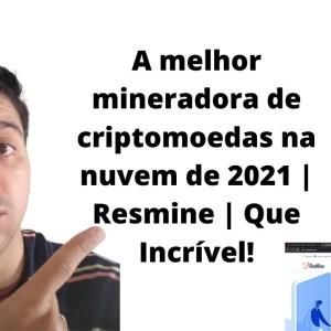 A melhor mineradora de criptomoedas na nuvem de 2021 | ResMine | Que Incrível!
