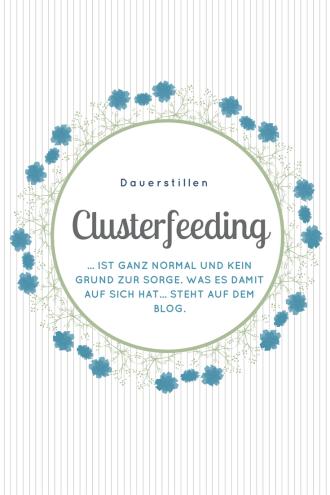 Tipps fürs Stillen und das Clusterfeeding: Wieso man sich als Mutter keine Sorgen machen muss, wenn das Baby nur am Dauer-Stillen ist. Clusterfeeding ,also Dauerstillen, ist ganz normal und kommt bei vielen Babys vor. Es gehört zum Leben mit Kindern dazu!