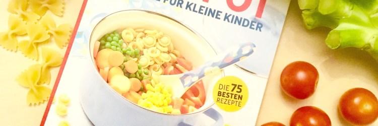 Buchtipp und Interview über one Pot Gerichte für Kinder und Kleinkinder - Rezepte und Tipps über einfache schnelle essen für kleine Kinder