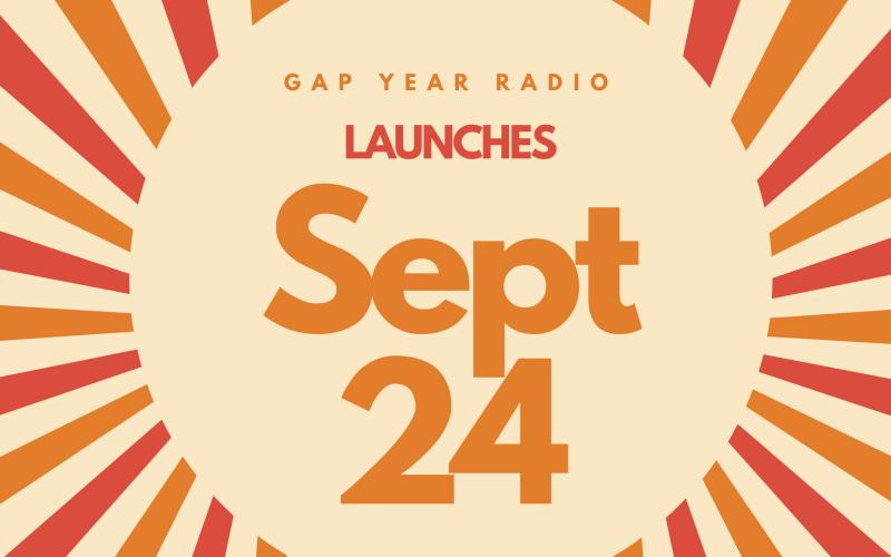 Gap Year Radio Launches September 24!