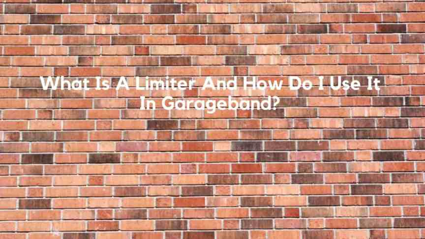 What Is A Limiter And How Do I Use It In Garageband? -