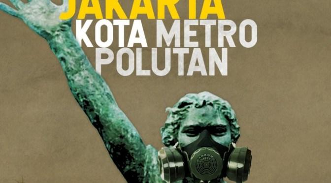 FAKTA : Jakarta Darurat Udara Kotor