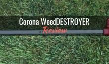 Corona WeedDESTROYER: Product Review