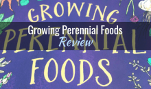 Growing Perennial Foods: A Field Guide to Raising Resilient Herbs, Fruits & Vegetables, by Acadia Tucker – Book Review