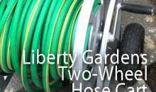 Liberty Garden Model 1200 Two-Wheel Hose Cart: Product Review