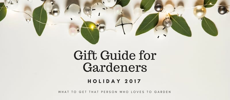 Holiday Gift Guide For Gardeners U2013 2017