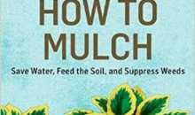 Book Review – How to Mulch: Save Water, Feed the Soil, and Suppress Weeds by Stu Campbell & Jennifer Kujawski