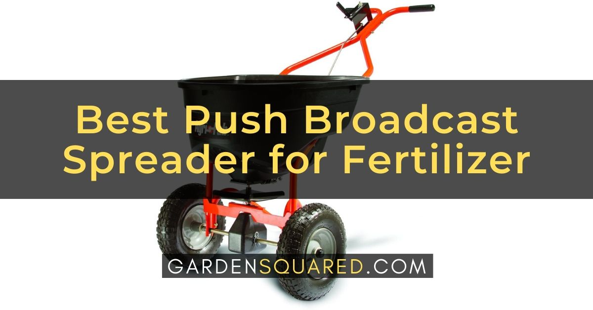 Best Push Broadcast Spreader For Fertilizer Reviews