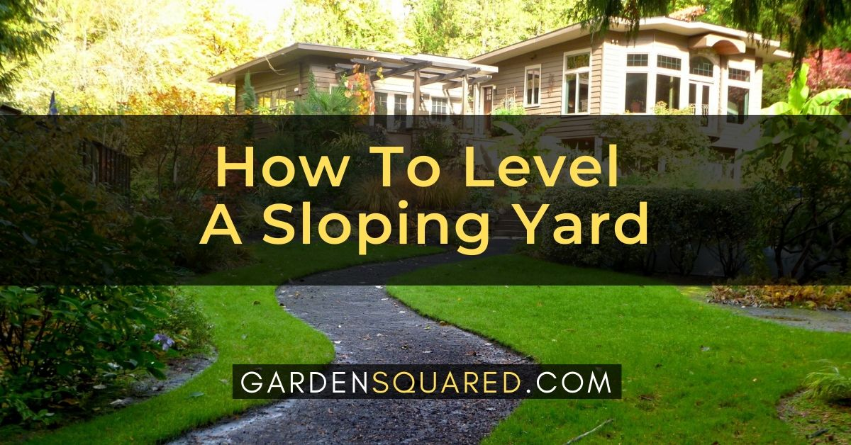 How To Level A Sloping Yard