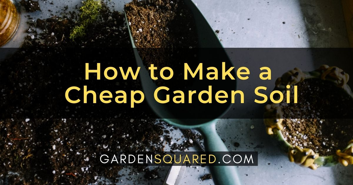 How To Make A Cheap Garden Soil