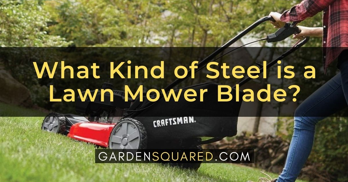 What Kind Of Steel Is A Lawn Mower Blade