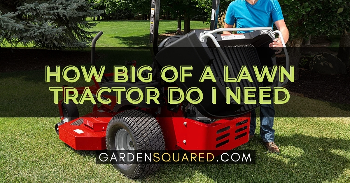 How Big Of A Lawn Tractor Do I Need