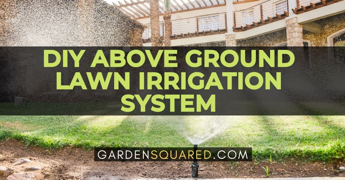 Diy Above Ground Lawn Irrigation System