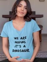 We are hoping it's a dinosaur, nosečniška majica