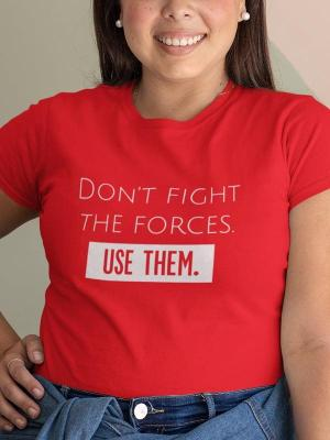 Don't fight the forces. Use them., majica