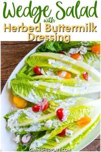 This Wedge Salad with Herbed Buttermilk Dressing is a quick and fresh side dish that also makes a delicious lunch! #garnishedplate #wedgesalad #herbedbuttermilkdressing #buttermilkdressing #gorgonzola #grapetomatoes #chives #dill #parsley