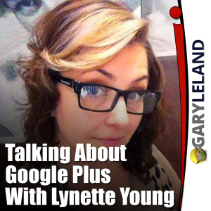 Talking Google Plus With Lynette Young