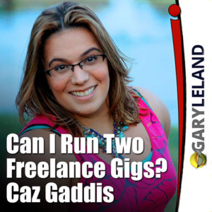 Can I Run Two Freelance Gigs The Gary Leland Show S3 Ep1