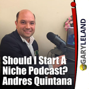 Starting A Niche Podcast Gary Leland Show S3 E3
