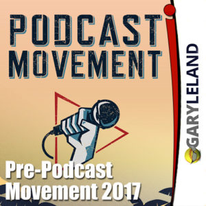 Gary Leland Show S3 E15 Pre Podcast Movement 2017
