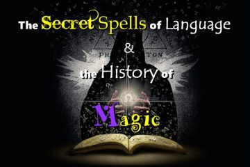 The Secret Spells of Language & the History of Magic