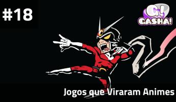 Banner do Episódio 18 - Jogos que Viraram Animes