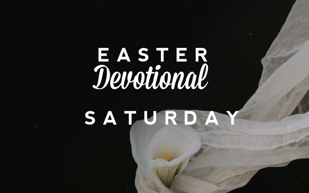Easter Devotional – Saturday