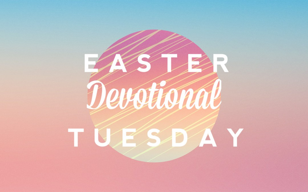 Easter Devotional – Tuesday