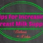 Breastfeeding – Tips To Increase Breast Milk Supply
