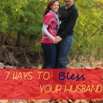 7 Ways to Bless Your Husband
