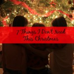 7 Things I Don't Need This Christmas