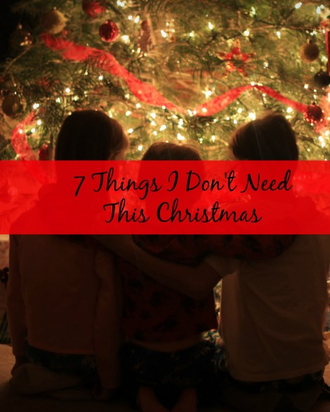 7 Things I Don't Need This Christmas | gatherforbread.com